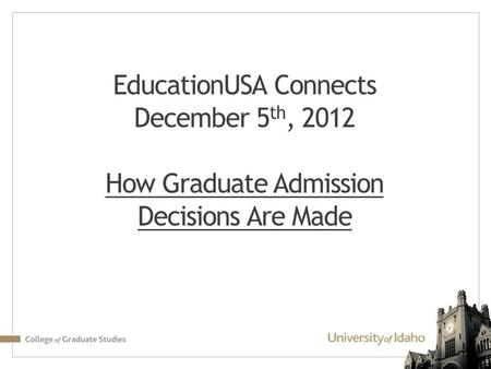EducationUSA Connects December 5 th, 2012 How Graduate Admission Decisions Are Made.