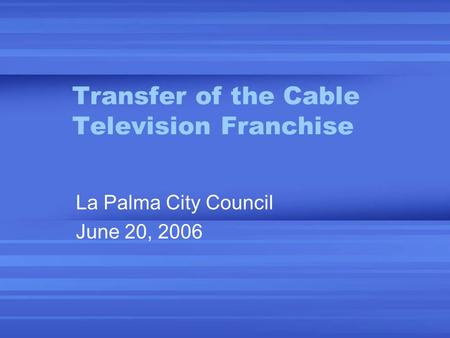 Transfer of the Cable Television Franchise La Palma City Council June 20, 2006.