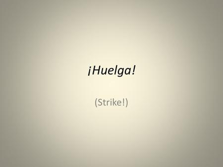 ¡Huelga! (Strike!). What do you see? What has someone hand-written on the photo?