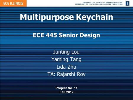 Multipurpose Keychain ECE 445 Senior Design Junting Lou Yaming Tang Lida Zhu TA: Rajarshi Roy Project No. 11 Fall 2012.