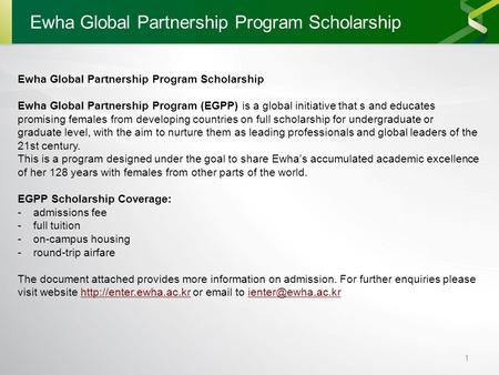 1 Ewha Global Partnership Program Scholarship Ewha Global Partnership Program (EGPP) is a global initiative that s and educates promising females from.
