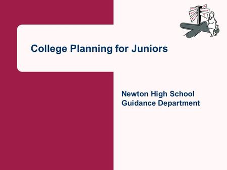 College Planning for Juniors Newton High School Guidance Department.