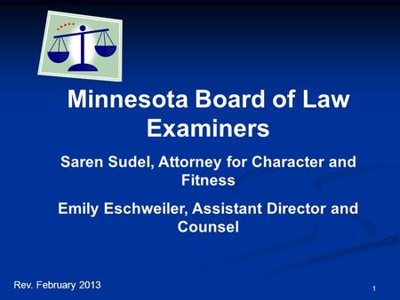 1 Minnesota Board of Law Examiners Saren Sudel, Attorney for Character and Fitness Emily Eschweiler, Assistant Director and Counsel Rev. February 2013.