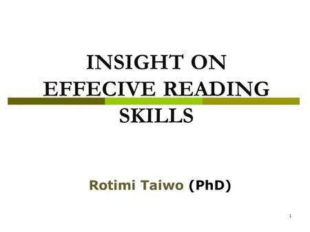 1 INSIGHT ON EFFECIVE READING SKILLS Rotimi Taiwo (PhD)