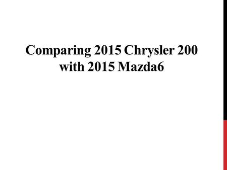 Comparing 2015 Chrysler 200 with 2015 Mazda6. With a new face for 2015, the Chrysler 200 reaches its 2nd generation. The Mazda 6 received its makeover.
