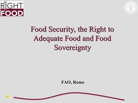 Food Security, the Right to Adequate Food and Food Sovereignty FAO, Rome.