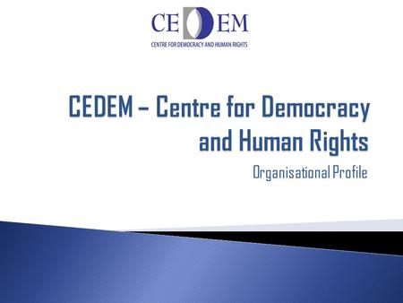 Organisational Profile.  CEDEM was founded in 1998 in Podgorica, Montenegro as a non-profit association of citizens.  CEDEM was the first organization.
