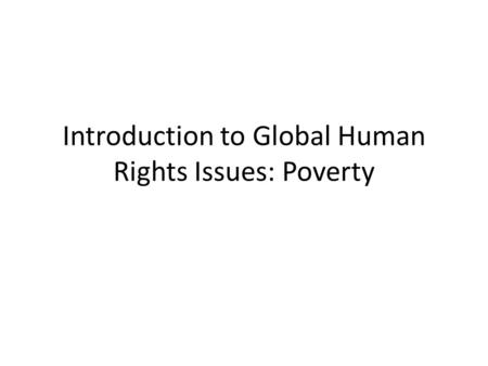 Introduction to Global Human Rights Issues: Poverty.