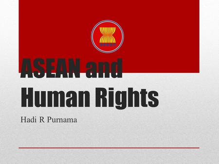 ASEAN and Human Rights Hadi R Purnama. ASEAN ASEAN was established on 8 August 1967, through the signing of the Bangkok Declaration (ASEAN Declaration)