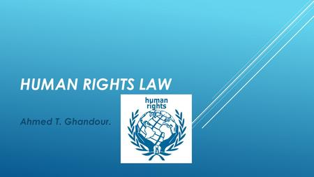 HUMAN RIGHTS LAW Ahmed T. Ghandour.. CHAPTER 2. THE UN & HUMAN RIGHTS I.