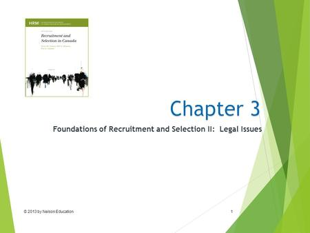 © 2013 by Nelson Education1 Foundations of Recruitment and Selection II: Legal Issues.