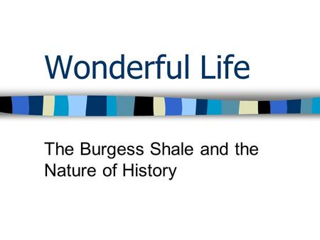 Wonderful Life The Burgess Shale and the Nature of History.
