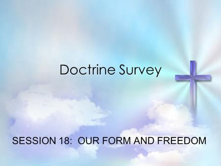 Doctrine Survey SESSION 18: OUR FORM AND FREEDOM.