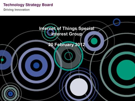 Driving Innovation Internet of Things Special Interest Group 20 February 2012.