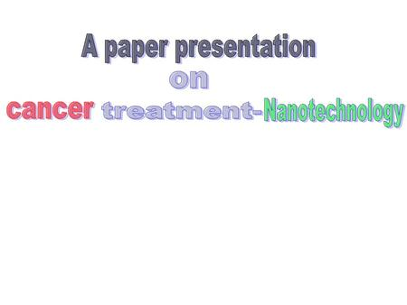  Introduction  Causes of cancer  Detection  Cancer Treatment Conventional Nanotechnology  Conclusion Contents.