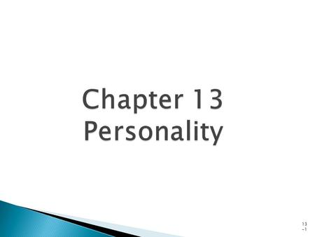 13 -1.  How do psychologists define and use the concept of personality?  What do the theories of Freud and his successors tell us about the structure.