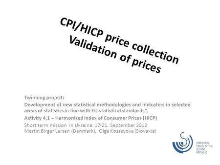 CPI/HICP price collection Validation of prices Twinning project: Development of new statistical methodologies and indicators in selected areas of statistics.