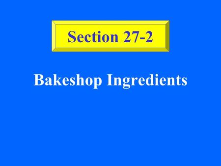 Bakeshop Ingredients Section 27-2 ©2002 Glencoe/McGraw-Hill, Culinary Essentials Wheat Flour Wheat Flour: The main ingredient in making baked goods.