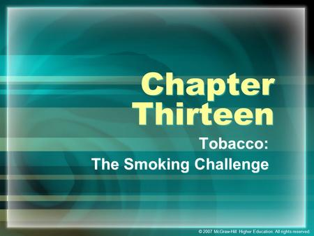 © 2007 McGraw-Hill Higher Education. All rights reserved. Chapter Thirteen Tobacco: The Smoking Challenge Tobacco: The Smoking Challenge.