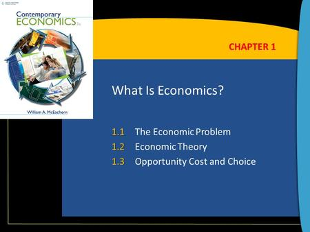 What Is Economics? 1.1 1.1The Economic Problem 1.2 1.2Economic Theory 1.3 1.3Opportunity Cost and Choice CHAPTER 1.