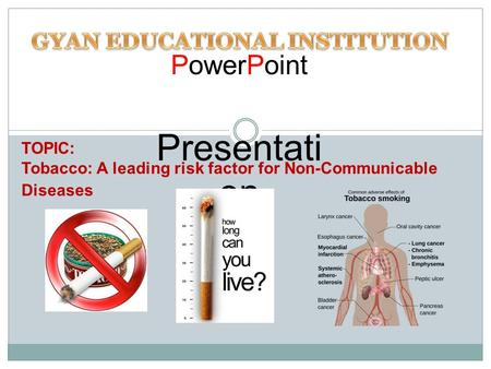 PowerPoint Presentati on TOPIC: Tobacco: A leading risk factor for Non-Communicable Diseases.