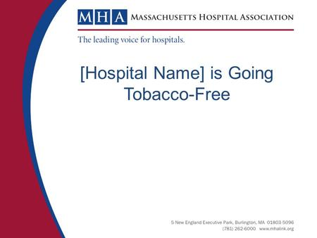 [Hospital Name] is Going Tobacco-Free. Healing Inside and Out [Hospital Name] has joined a statewide initiative supported by the Massachusetts Hospital.