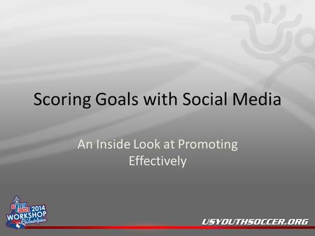 Scoring Goals with Social Media An Inside Look at Promoting Effectively.
