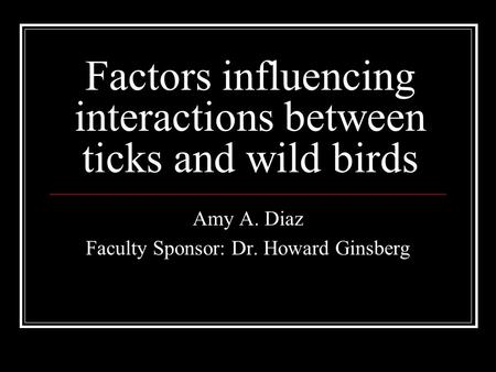 Factors influencing interactions between ticks and wild birds Amy A. Diaz Faculty Sponsor: Dr. Howard Ginsberg.
