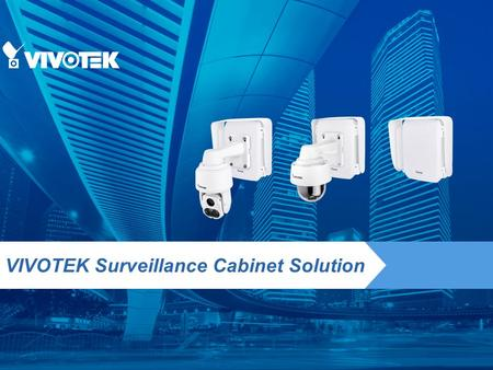 VIVOTEK Surveillance Cabinet Solution