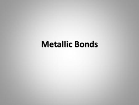 Metallic Bonds. Electron Sea Model Metals often form lattices in the solid state. – In these lattices, 8-12 other metal atoms surround each metal atom.
