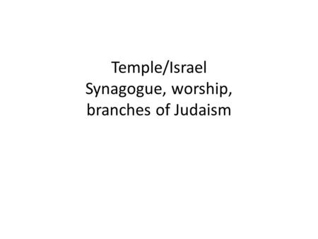 Temple/Israel Synagogue, worship, branches of Judaism.