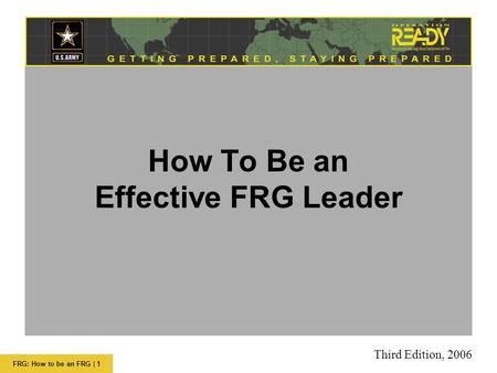 FRG: How to be an FRG | 1 How To Be an Effective FRG Leader Third Edition, 2006.