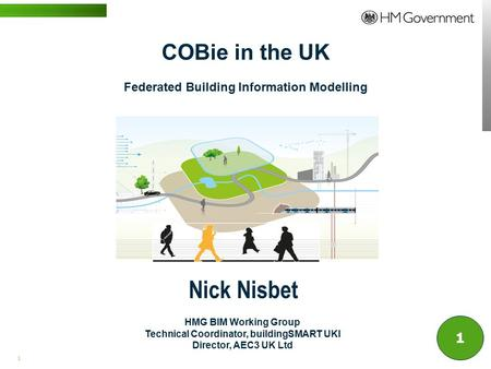 1 | WWW.BENTLEY.COM Nick Nisbet COBie in the UK Federated Building Information Modelling HMG BIM Working Group Technical Coordinator, buildingSMART UKI.