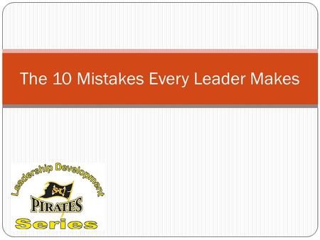 The 10 Mistakes Every Leader Makes. Mistakes are Inevitable Did you know that Abraham Lincoln was defeated in six state and national elections before.