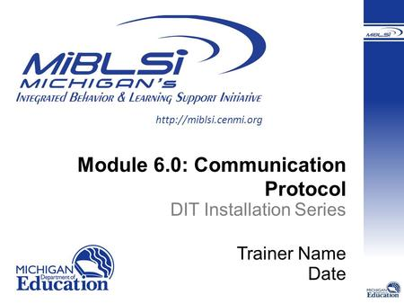 Module 6.0: Communication Protocol DIT Installation Series Trainer Name Date.