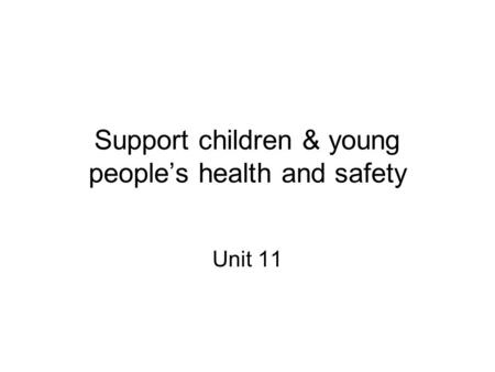 Support children & young people's health and safety Unit 11.