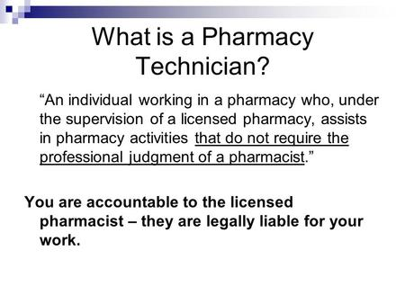 "What is a Pharmacy Technician? ""An individual working in a pharmacy who, under the supervision of a licensed pharmacy, assists in pharmacy activities that."