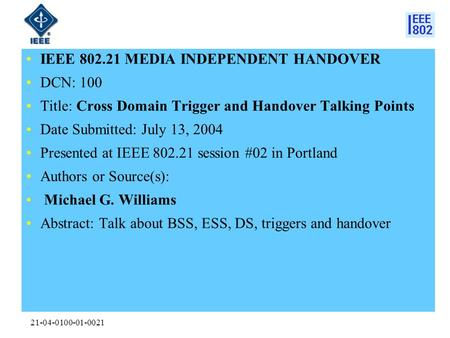 21-04-0100-01-0021 IEEE 802.21 MEDIA INDEPENDENT HANDOVER DCN: 100 Title: Cross Domain Trigger and Handover Talking Points Date Submitted: July 13, 2004.