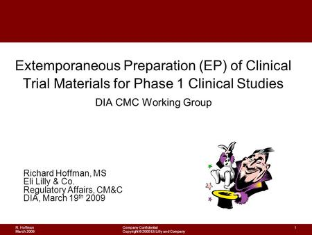 R. Hoffman March 2009 Company Confidential Copyright © 2000 Eli Lilly and Company 1 Extemporaneous Preparation (EP) of Clinical Trial Materials for Phase.