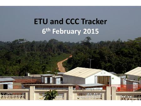 ETU and CCC Tracker 6 th February 2015 1. ETU Data – 5 th February 2015 2 ETU Name Current Capacity Total patients Total confirmed patients Total beds.