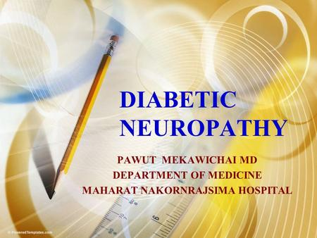 DIABETIC NEUROPATHY PAWUT MEKAWICHAI MD DEPARTMENT OF MEDICINE MAHARAT NAKORNRAJSIMA HOSPITAL.