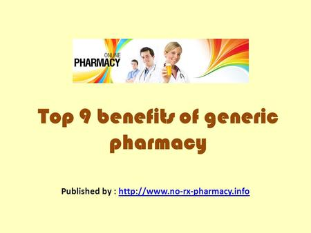 Top 9 benefits of generic pharmacy Published by :