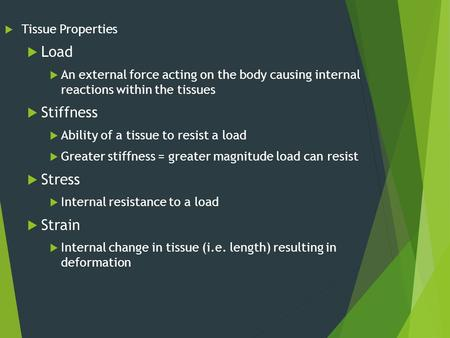  Tissue Properties  Load  An external force acting on the body causing internal reactions within the tissues  Stiffness  Ability of a tissue to resist.
