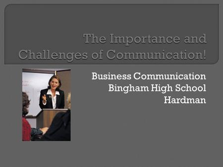 Business Communication Bingham High School Hardman.