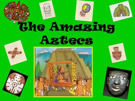 The Amazing Aztecs. Aztec timeline Who were the Aztecs? The Aztecs were rich and powerful people from the valley of Mexico. They were farmers, warriors,