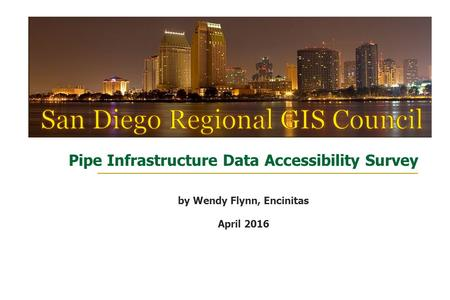 Pipe Infrastructure Data Accessibility Survey by Wendy Flynn, Encinitas April 2016.