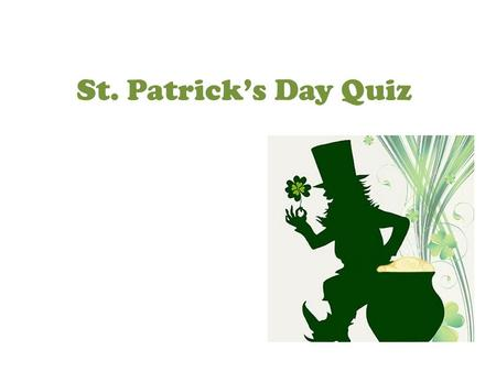 St. Patrick's Day Quiz. 1.2.3.4. 5.6.7.8. 9.101211 15141316 181920 17.