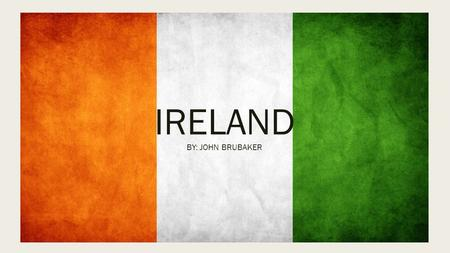 IRELAND BY: JOHN BRUBAKER. Origination My grandma (Vera Casey) and grandpa (Tom Casey) first met in a local dance hall in 1948. One year later they move.