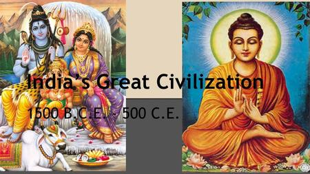 India's <strong>Great</strong> Civilization 1500 B.C.E. - 500 C.E..