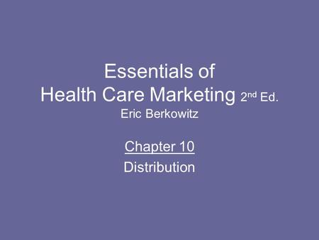 Essentials of Health Care Marketing 2 nd Ed. Eric Berkowitz Chapter 10 Distribution.